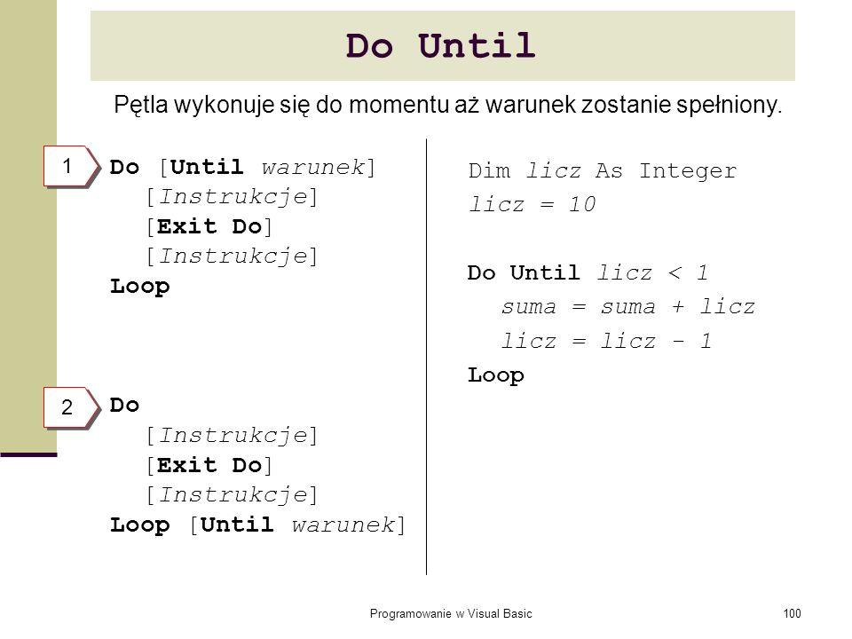 Do Until Do [Until warunek] [Instrukcje] [Exit Do] Loop Do